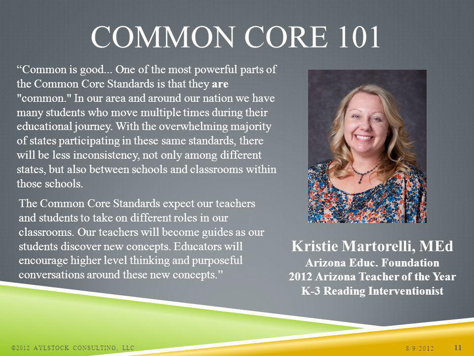8/9/2012 ©2012 AYLSTOCK CONSULTING, LLC 11 COMMON CORE 101 Kristie Martorelli, MEd Arizona Educ.
