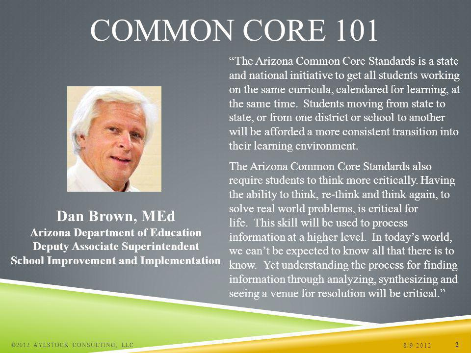 8/9/2012 ©2012 AYLSTOCK CONSULTING, LLC 33 COMMON CORE 101 What do the 2010 Arizona English Language Arts and Mathematics Standards mean for Arizona families.
