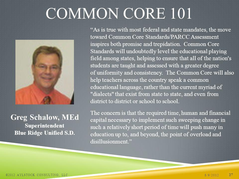 8/9/2012 ©2012 AYLSTOCK CONSULTING, LLC 27 COMMON CORE 101 As is true with most federal and state mandates, the move toward Common Core Standards/PARCC Assessment inspires both promise and trepidation.