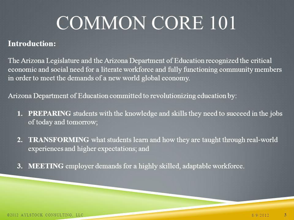 8/9/2012 ©2012 AYLSTOCK CONSULTING, LLC 34 COMMON CORE 101 What do the 2010 Arizona English Language Arts and Mathematics Standards mean for students.