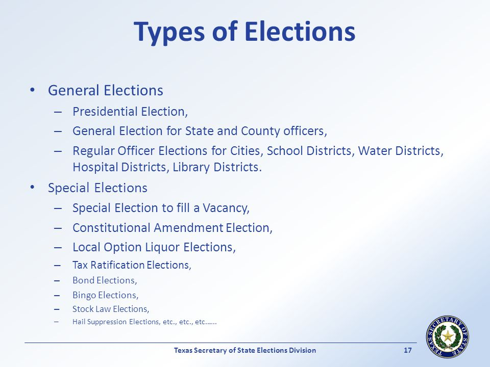 Types of Elections General Elections – Presidential Election, – General Election for State and County officers, – Regular Officer Elections for Cities
