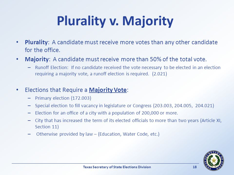 Plurality v. Majority Plurality: A candidate must receive more votes than any other candidate for the office. Majority: A candidate must receive more