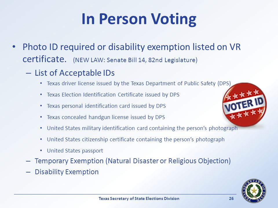 In Person Voting Photo ID required or disability exemption listed on VR certificate. (NEW LAW: Senate Bill 14, 82nd Legislature) – List of Acceptable