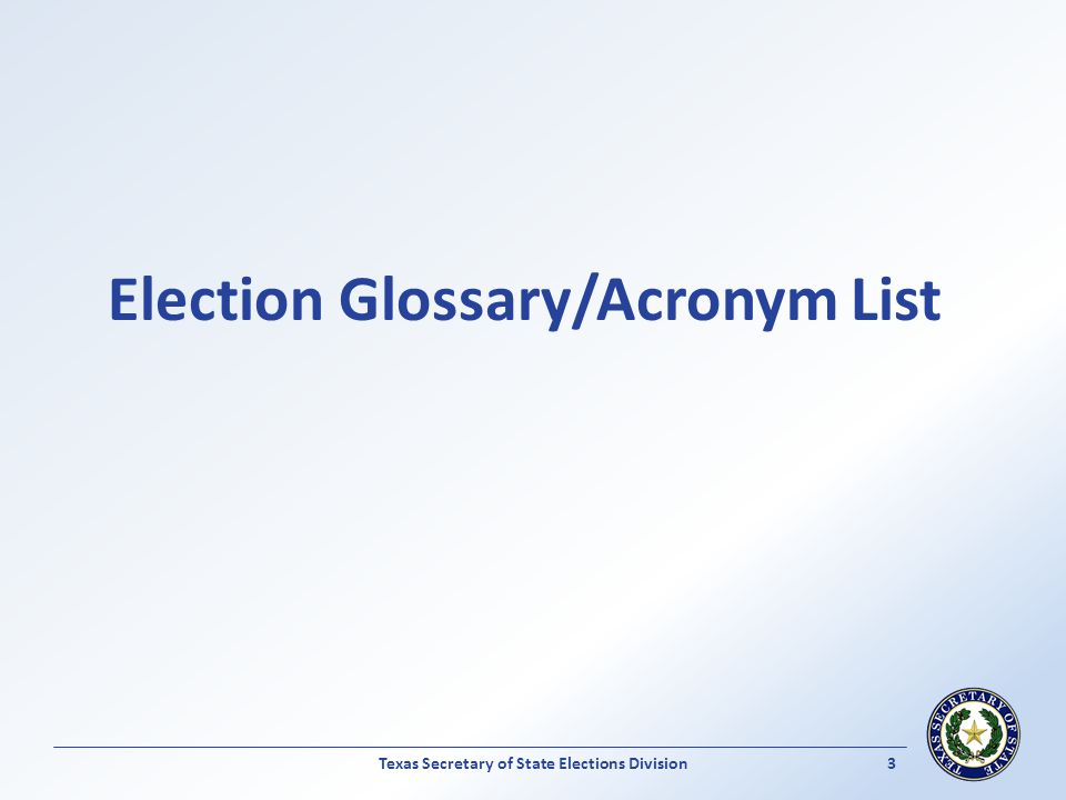 Election Glossary/Acronym List Texas Secretary of State Elections Division 3