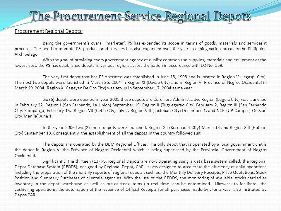 Procurement Regional Depots: Being the governments overall marketer, PS has expanded its scope in terms of goods, materials and services it procures.