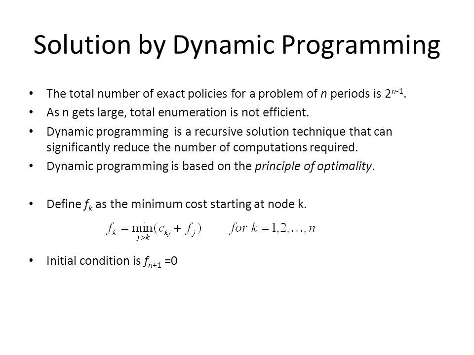 Solution by Dynamic Programming The total number of exact policies for a problem of n periods is 2 n-1. As n gets large, total enumeration is not effi