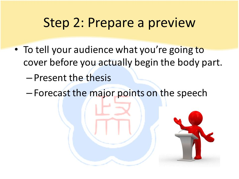 Step 2: Prepare a preview To tell your audience what youre going to cover before you actually begin the body part.
