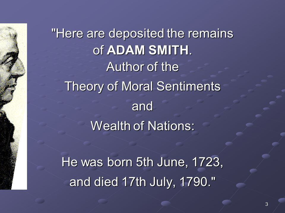 3 Here are deposited the remains of ADAM SMITH.