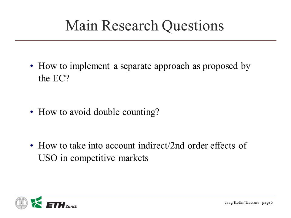 Jaag/Koller/Trinkner - page 5 Main Research Questions How to implement a separate approach as proposed by the EC.