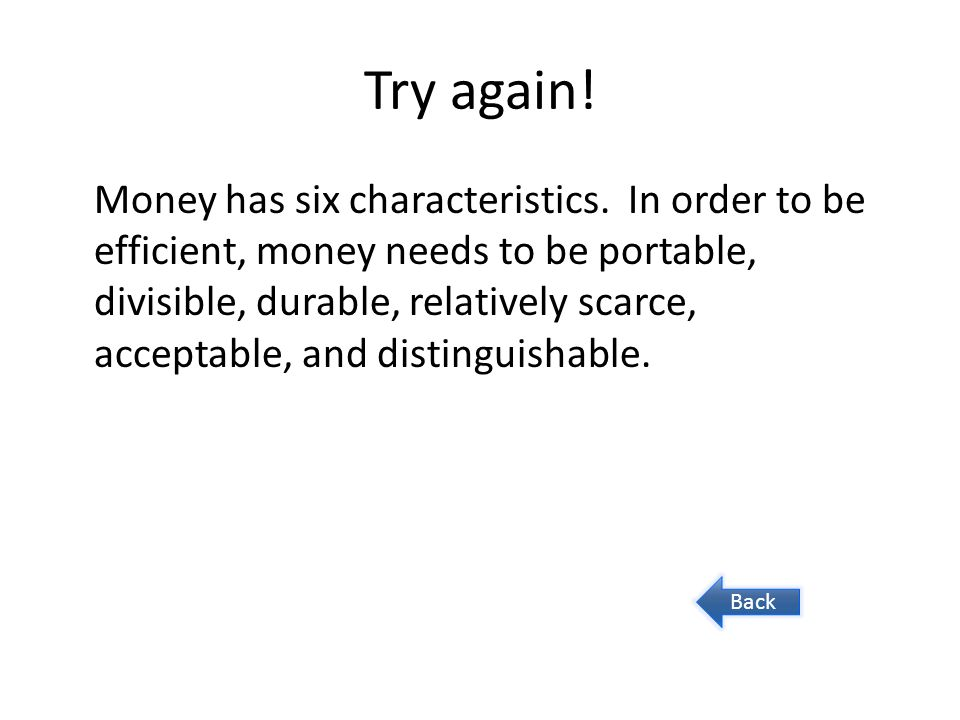 Correct.Money is an item, or commodity, that people agree to accept in trade.