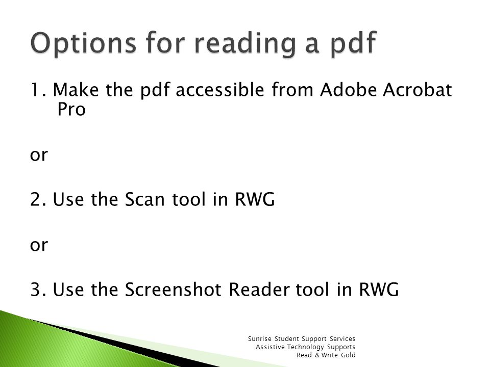 1. Make the pdf accessible from Adobe Acrobat Pro or 2. Use the Scan tool in RWG or 3. Use the Screenshot Reader tool in RWG Sunrise Student Support S