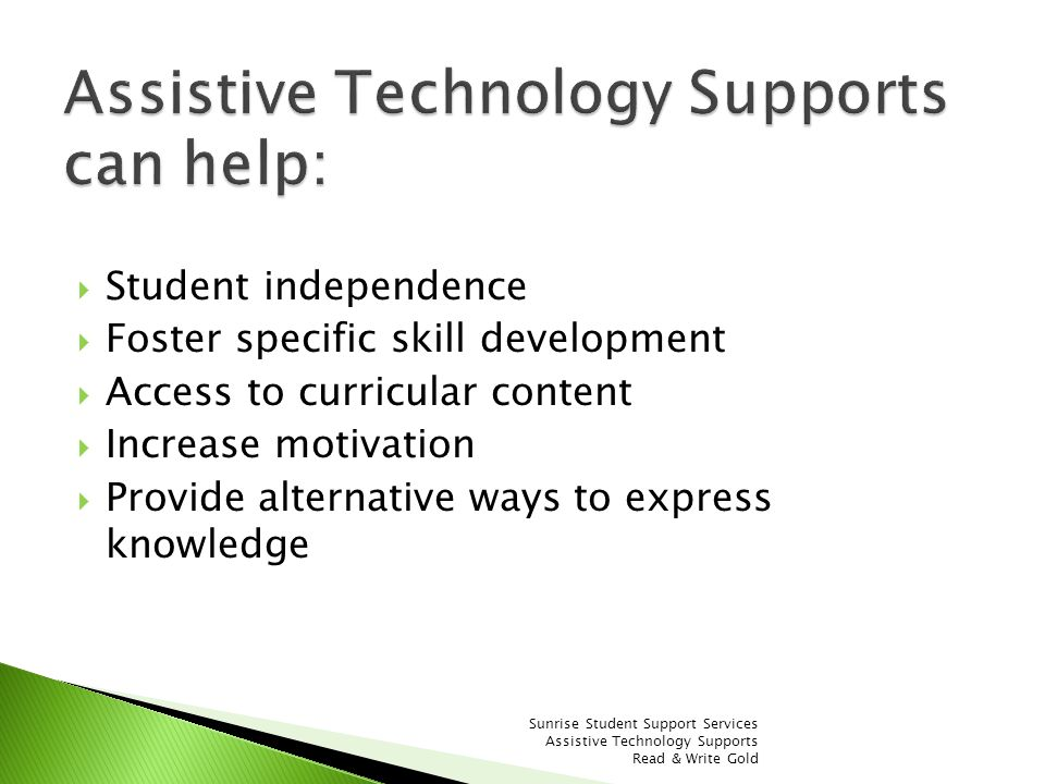 Student independence Foster specific skill development Access to curricular content Increase motivation Provide alternative ways to express knowledge