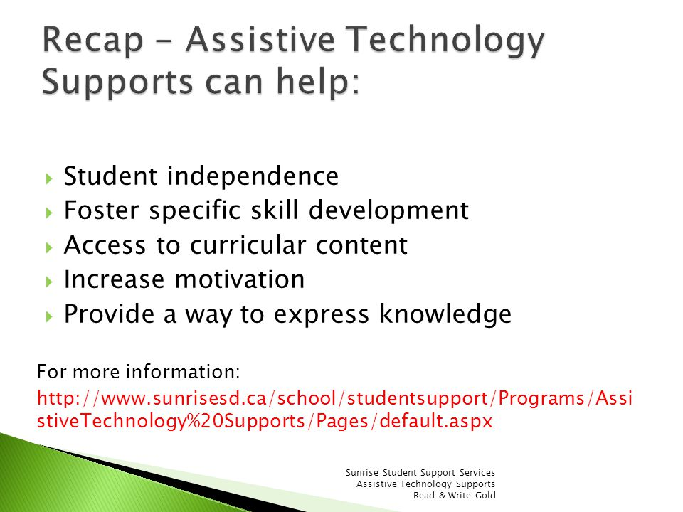 Student independence Foster specific skill development Access to curricular content Increase motivation Provide a way to express knowledge For more in