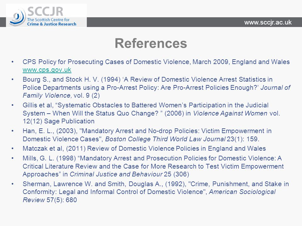 www.sccjr.ac.uk References CPS Policy for Prosecuting Cases of Domestic Violence, March 2009, England and Wales www.cps.gov.uk www.cps.gov.uk Bourg S., and Stock H.