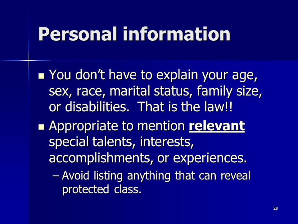 Personal information You dont have to explain your age, sex, race, marital status, family size, or disabilities. That is the law!! You dont have to ex