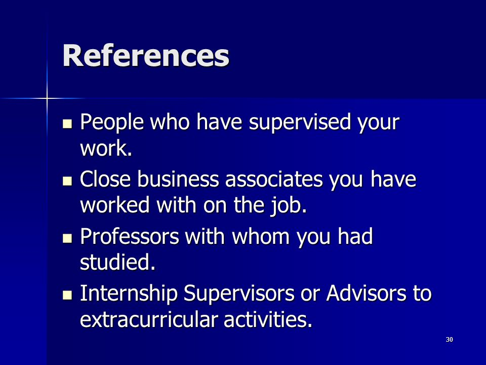 References People who have supervised your work. People who have supervised your work. Close business associates you have worked with on the job. Clos