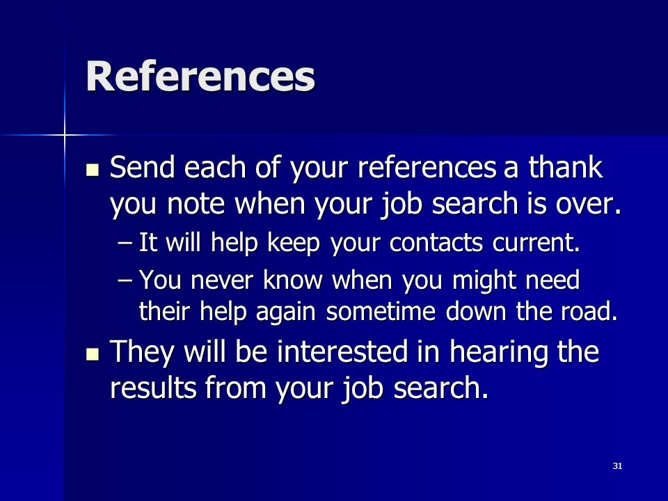 References Send each of your references a thank you note when your job search is over. Send each of your references a thank you note when your job sea