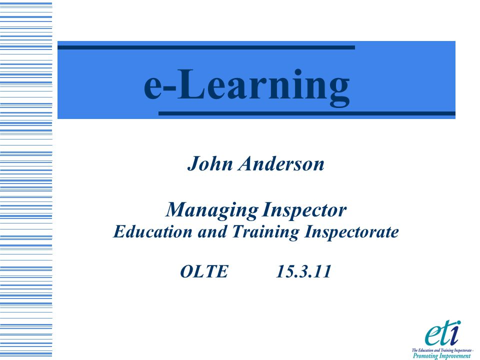 John Anderson Managing Inspector Education and Training Inspectorate OLTE 15.3.11 e-Learning