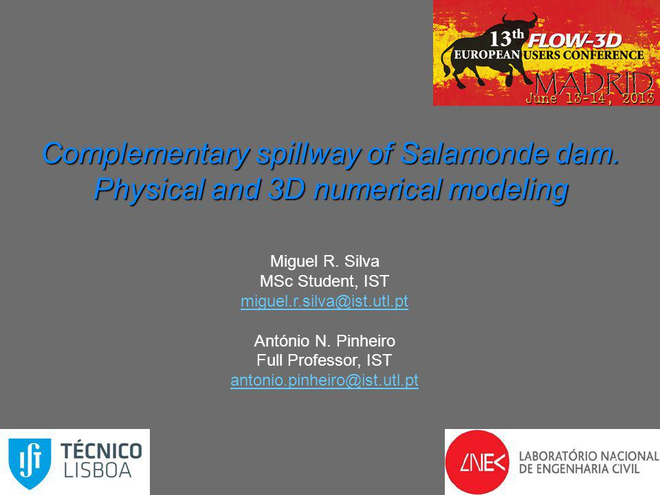 Complementary spillway of Salamonde dam. Physical and 3D numerical modeling 1 Miguel R. Silva MSc Student, IST miguel.r.silva@ist.utl.pt António N. Pi