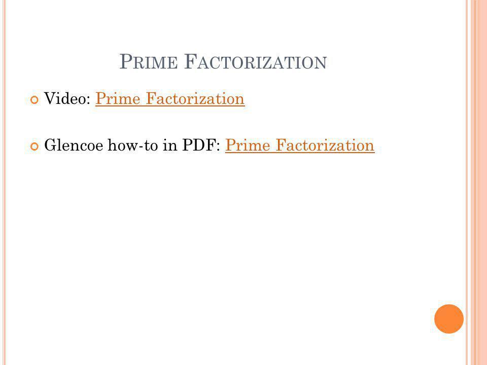 P RIME F ACTORIZATION Video: Prime FactorizationPrime Factorization Glencoe how-to in PDF: Prime FactorizationPrime Factorization