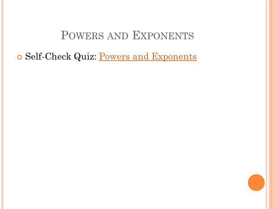 P OWERS AND E XPONENTS Self-Check Quiz: Powers and ExponentsPowers and Exponents