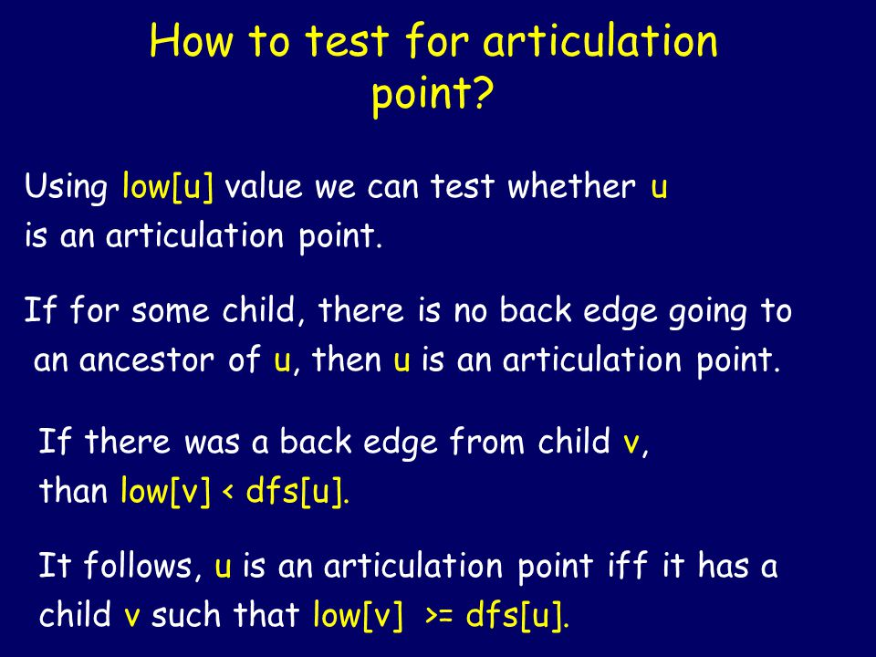 How to test for articulation point? Using low[u] value we can test whether u is an articulation point. If for some child, there is no back edge going
