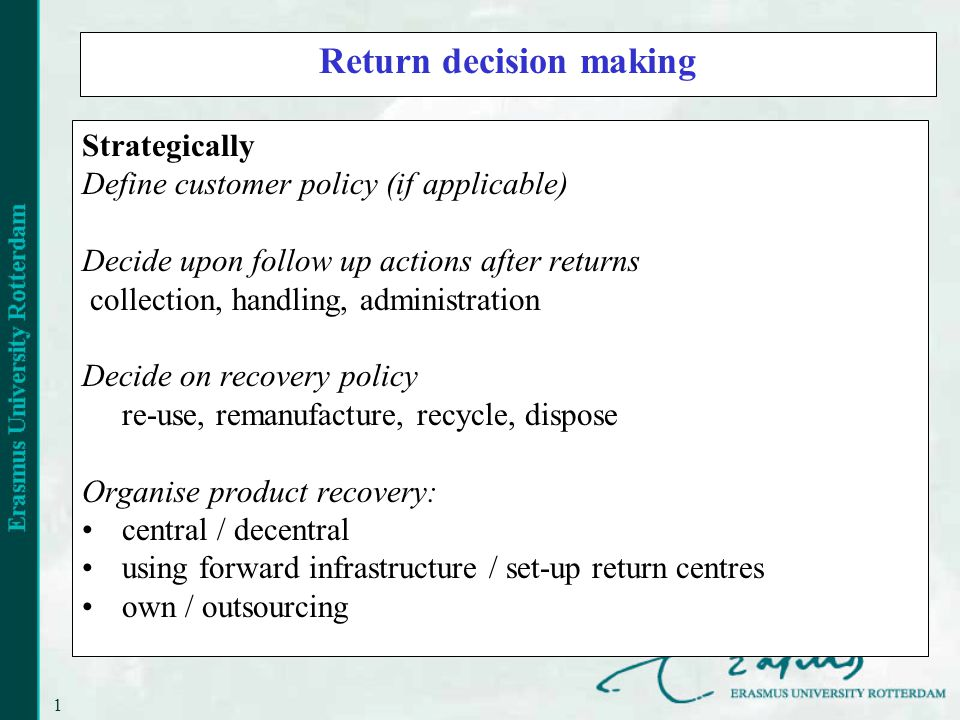 10 Return decision making Strategically Define customer policy (if applicable) Decide upon follow up actions after returns collection, handling, admin