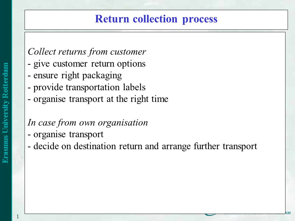 16 Return collection process Collect returns from customer - give customer return options - ensure right packaging - provide transportation labels - o
