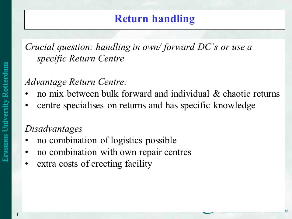 17 Return handling Crucial question: handling in own/ forward DCs or use a specific Return Centre Advantage Return Centre: no mix between bulk forward