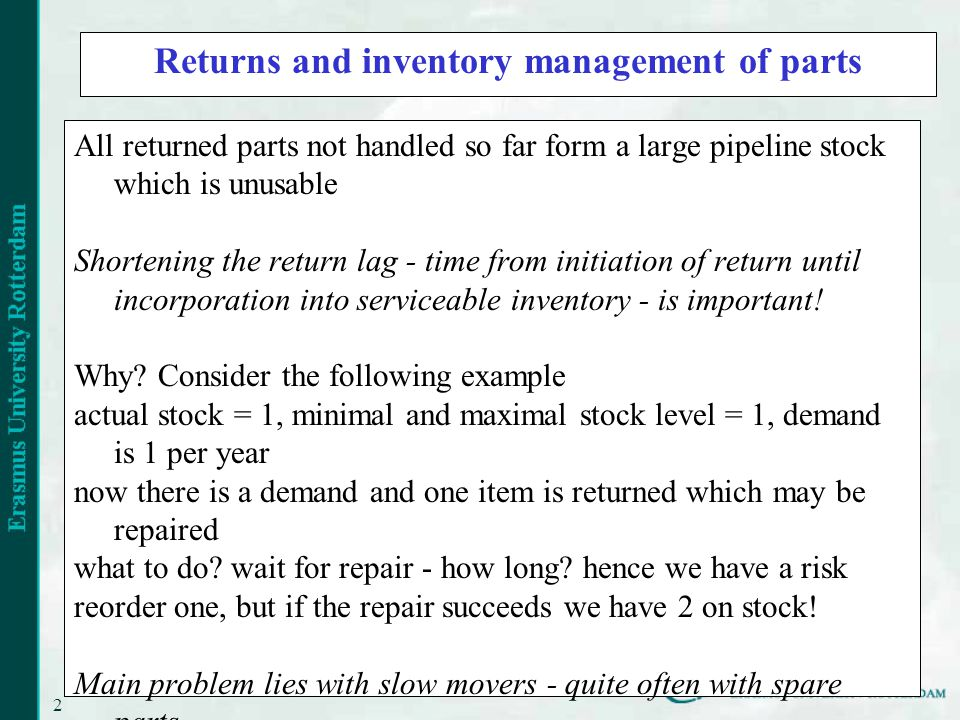 20 Returns and inventory management of parts All returned parts not handled so far form a large pipeline stock which is unusable Shortening the return