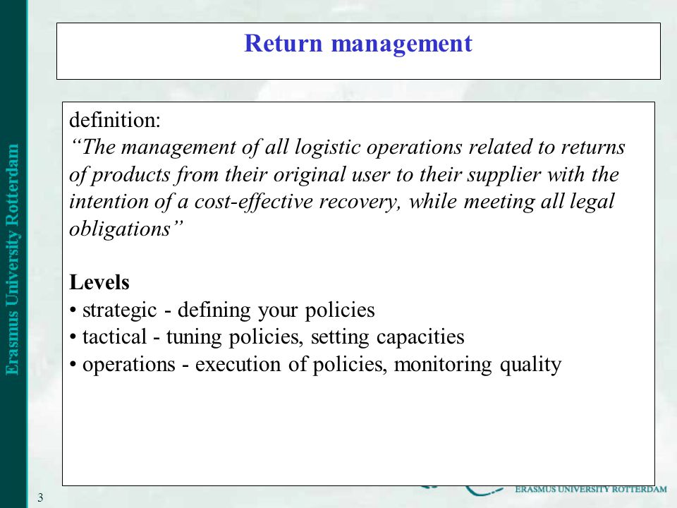 3 Return management definition: The management of all logistic operations related to returns of products from their original user to their supplier wi