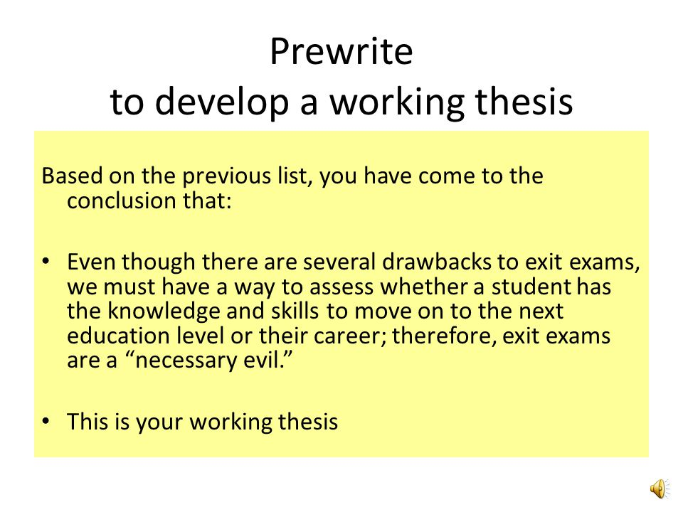 Now how do I find my position? Prewrite: Create a List PROS: 1) Exit exams show whether or not a student has the required skills that should have been