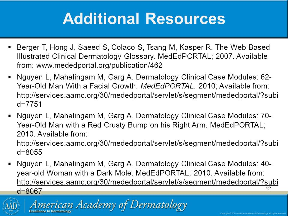 Additional Resources Berger T, Hong J, Saeed S, Colaco S, Tsang M, Kasper R. The Web-Based Illustrated Clinical Dermatology Glossary. MedEdPORTAL; 200