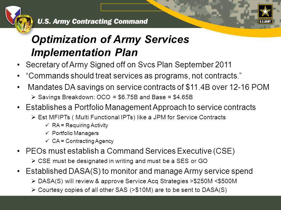 Optimization of Army Services Implementation Plan Secretary of Army Signed off on Svcs Plan September 2011 Commands should treat services as programs,