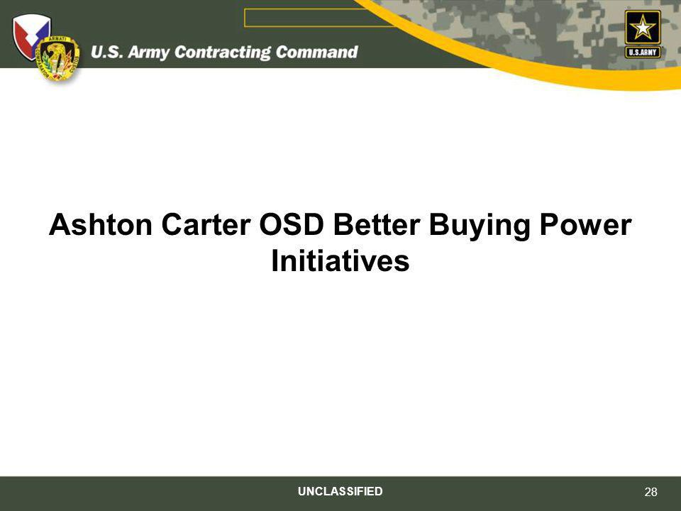 Ashton Carter OSD Better Buying Power Initiatives UNCLASSIFIED 28