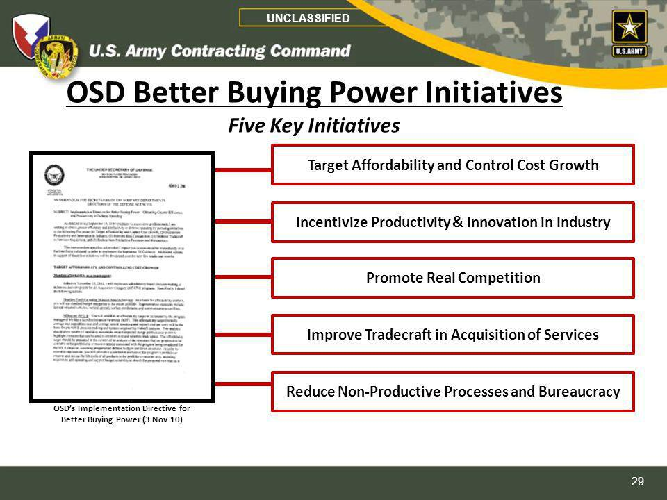 29 OSD Better Buying Power Initiatives Five Key Initiatives Reduce Non-Productive Processes and Bureaucracy Target Affordability and Control Cost Grow
