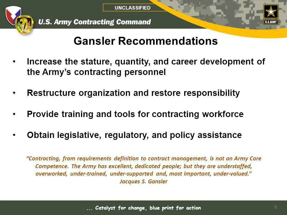 Increase the stature, quantity, and career development of the Armys contracting personnel Restructure organization and restore responsibility Provide