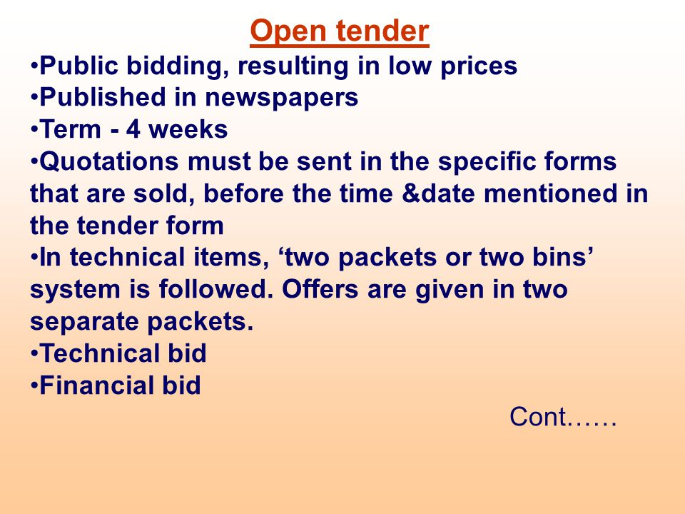 Open tender Public bidding, resulting in low prices Published in newspapers Term - 4 weeks Quotations must be sent in the specific forms that are sold