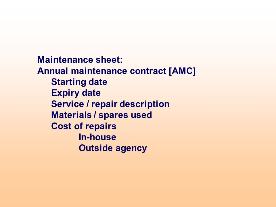 Maintenance sheet: Annual maintenance contract [AMC] Starting date Expiry date Service / repair description Materials / spares used Cost of repairs In