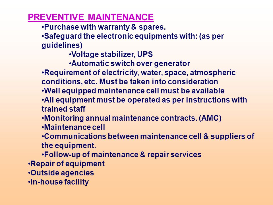PREVENTIVE MAINTENANCE Purchase with warranty & spares. Safeguard the electronic equipments with: (as per guidelines) Voltage stabilizer, UPS Automati