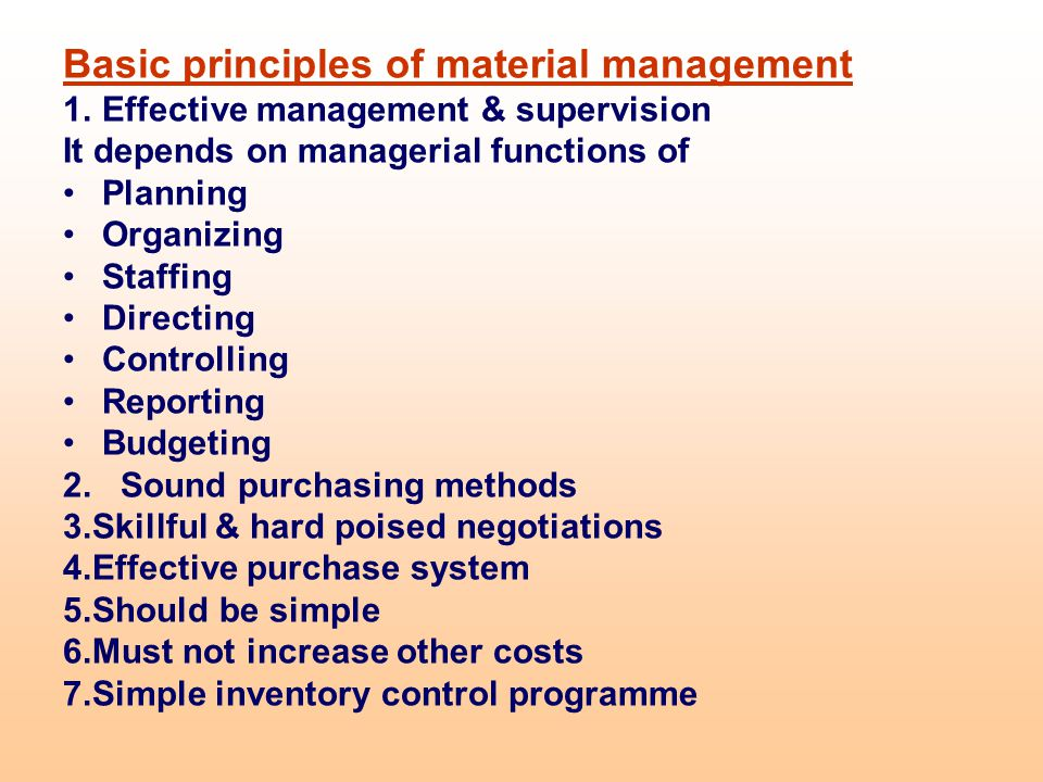 Basic principles of material management 1.Effective management & supervision It depends on managerial functions of Planning Organizing Staffing Direct