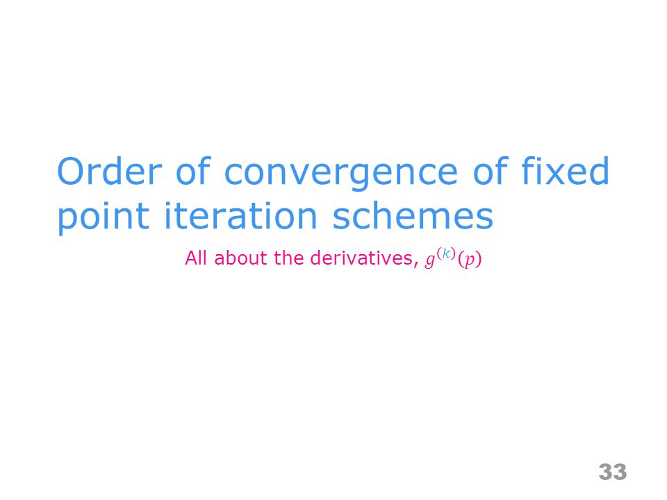 Order of convergence of fixed point iteration schemes 33