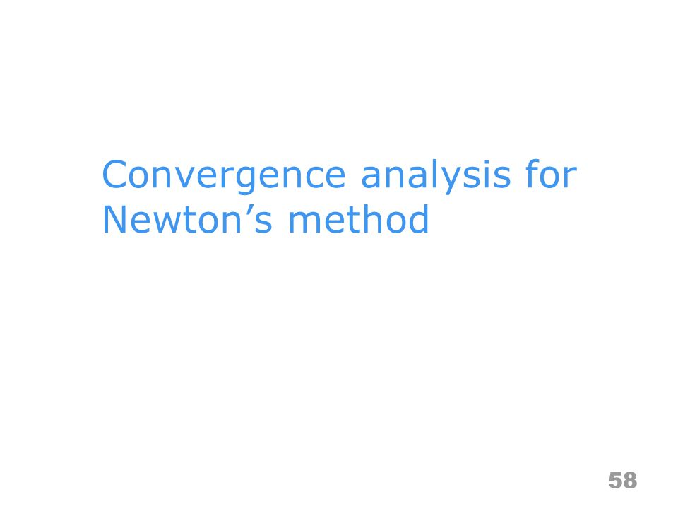 Convergence analysis for Newtons method 58