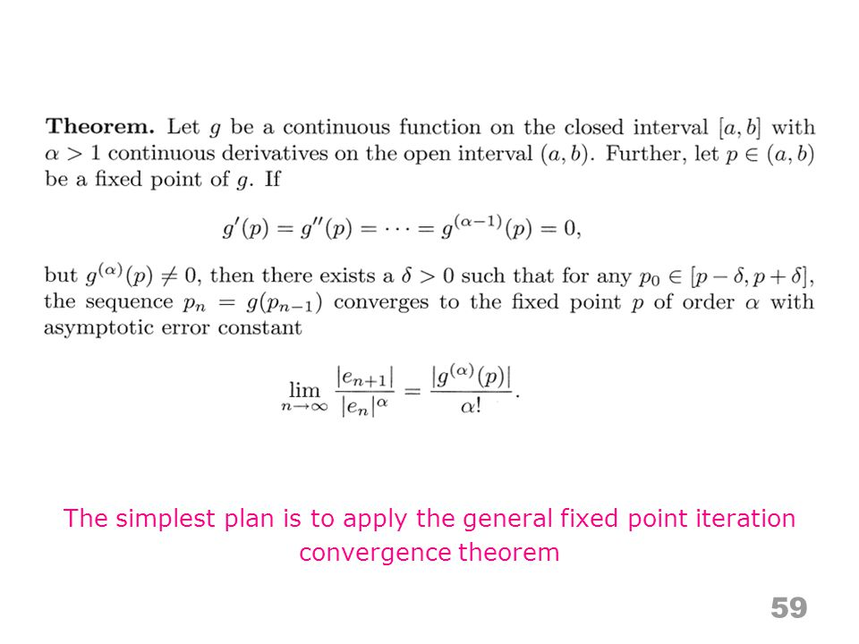 59 The simplest plan is to apply the general fixed point iteration convergence theorem