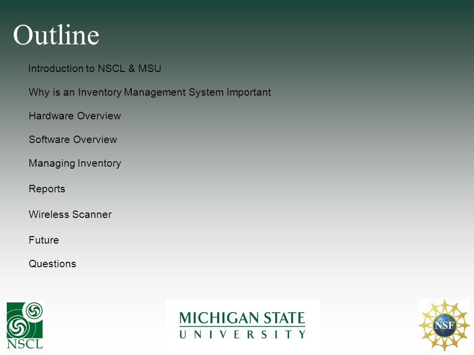 Outline Introduction to NSCL & MSU Hardware Overview Managing Inventory Questions Software Overview Wireless Scanner Why is an Inventory Management Sy