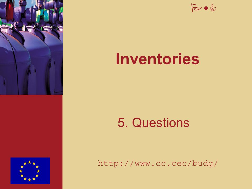 PwC Inventories 5. Questions http://www.cc.cec/budg/