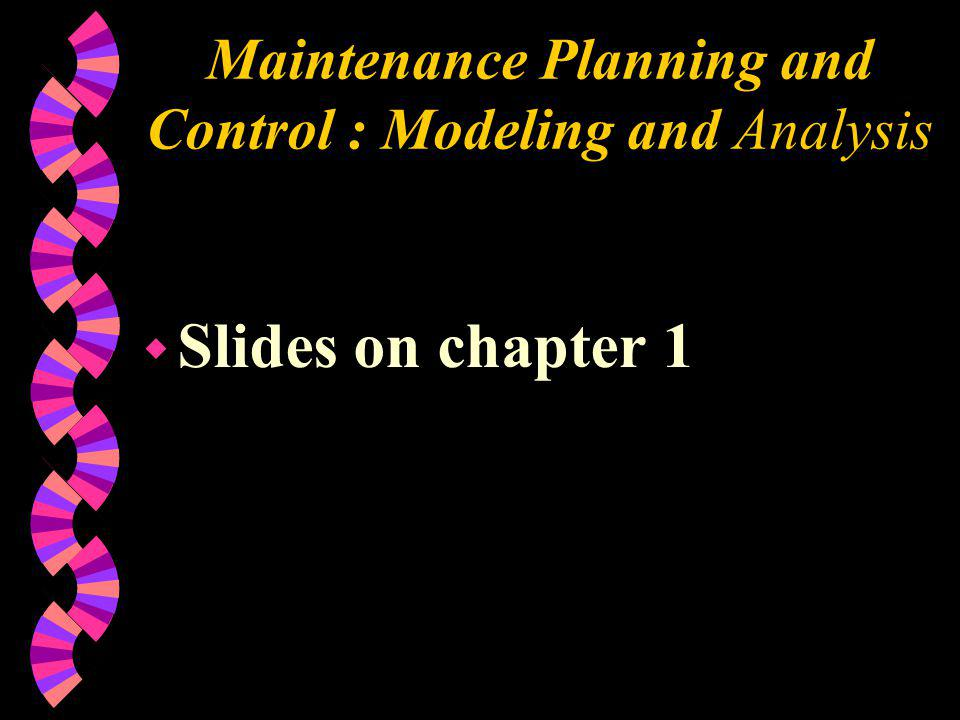 Maintenance Planning and Control : Modeling and Analysis w Slides on chapter 1