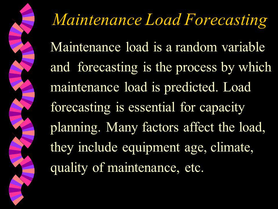 Maintenance Load Forecasting Maintenance load is a random variable and forecasting is the process by which maintenance load is predicted. Load forecas