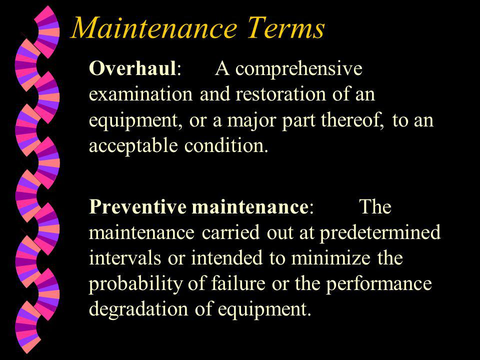 Maintenance Terms Overhaul:A comprehensive examination and restoration of an equipment, or a major part thereof, to an acceptable condition. Preventiv