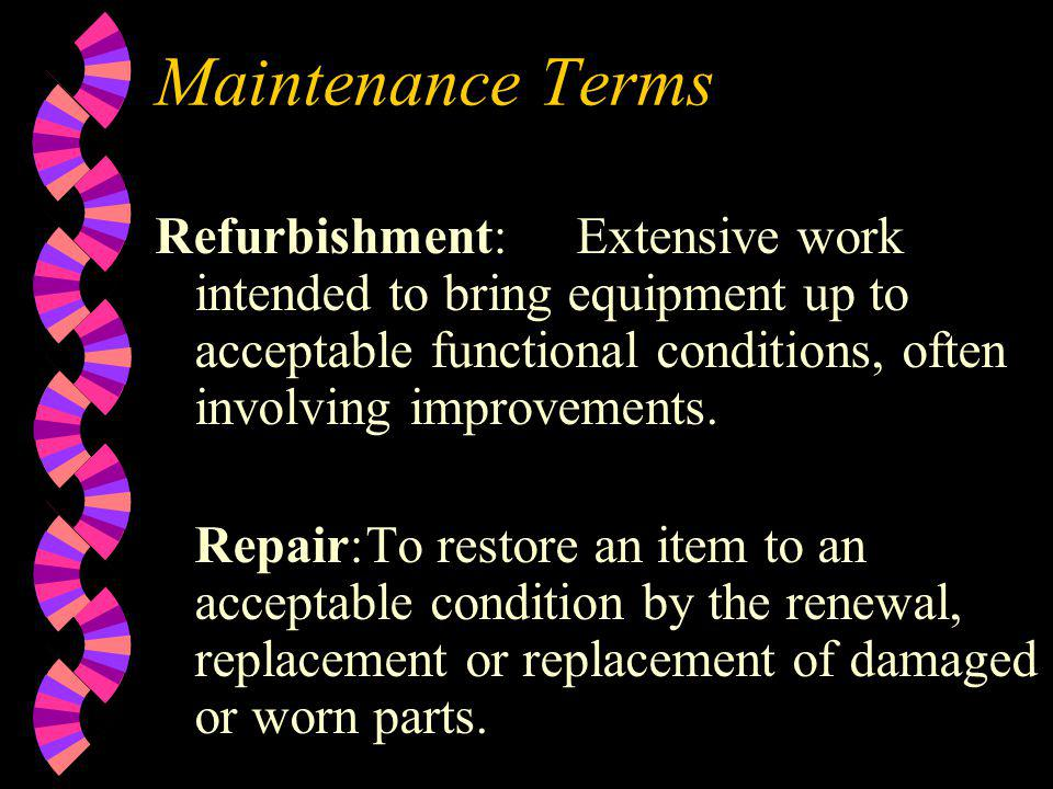 Maintenance Terms Refurbishment:Extensive work intended to bring equipment up to acceptable functional conditions, often involving improvements. Repai